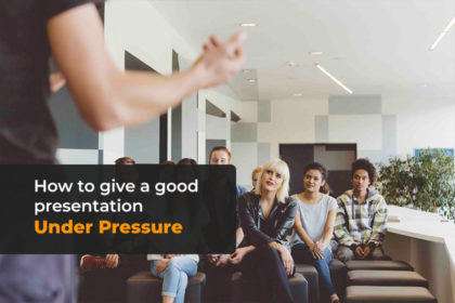 How to give a good presentation under pressure